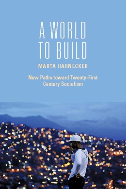 A world to build (New Paths toward Twenty-First Century Socialism)